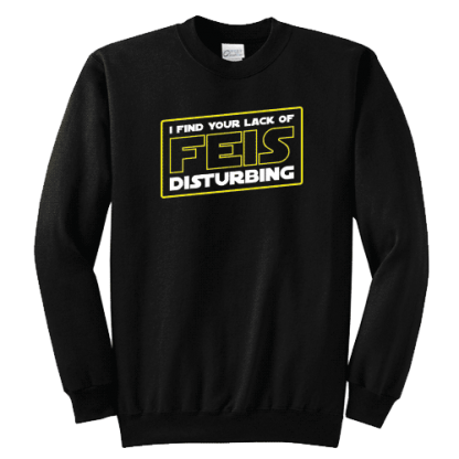 Your Lack Of Feis Is Disturbing Sweatshirt
