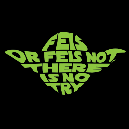 Feis or Feis Not There Is No Try