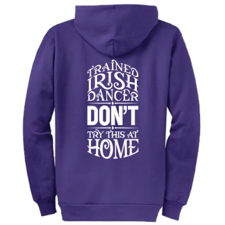 Trained Irish Dancer Dont Try This At Home Zipped Hoodie