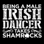 Being A Male Irish Dancer Takes Shamrocks