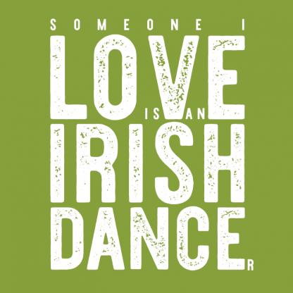 Someone I Love Is An Irish Dancer