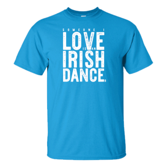 Someone I Love Is An Irish Dancer Classic