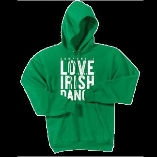 Someone I Love Is An Irish Dancer Hoodie