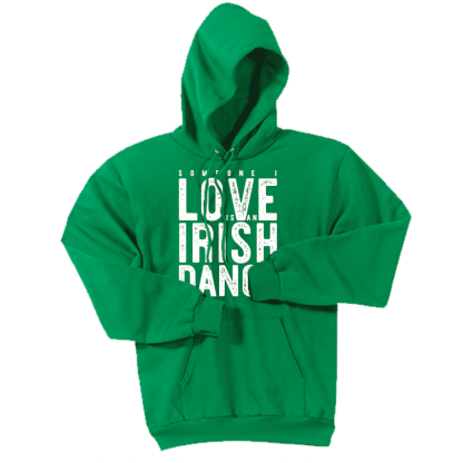 Someone I Love Is An Irish Dancer Hoodie