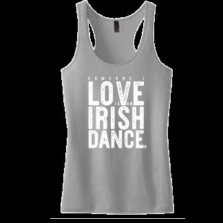 Someone I Love Is An Irish Dancer Racerback Tank