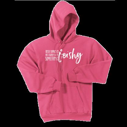 Irish Dancer Something Feishy Hoodie Sweatshirt